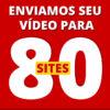 Enviamos seu vídeo para 80 sites