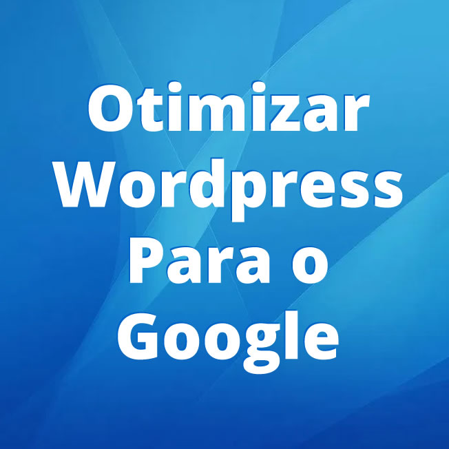 Otimizar Wordpress Para o Google